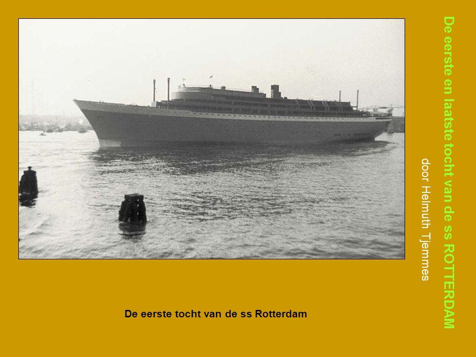 De eerste en laatste tocht van de ss ROTTERDAM door Helmuth Tjemmes De laatste tocht van de ss Rotterdam – 4 augustus 2008 Klik op ESC om af te sluiten!