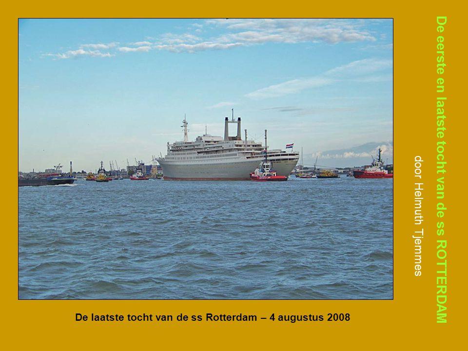 De eerste en laatste tocht van de ss ROTTERDAM door Helmuth Tjemmes De laatste tocht van de ss Rotterdam – 4 augustus 2008