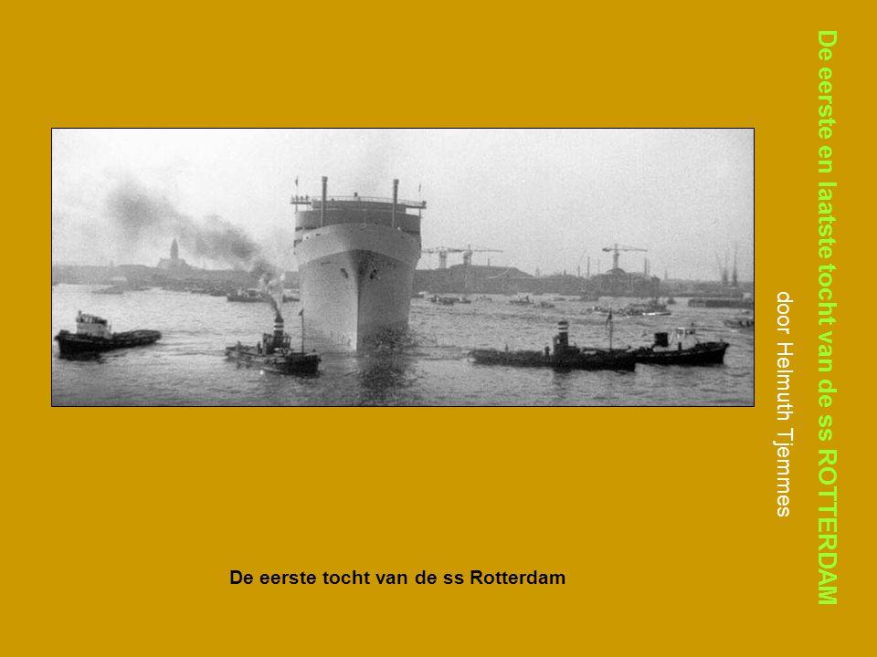 De eerste en laatste tocht van de ss ROTTERDAM door Helmuth Tjemmes De eerste tocht van de ss Rotterdam