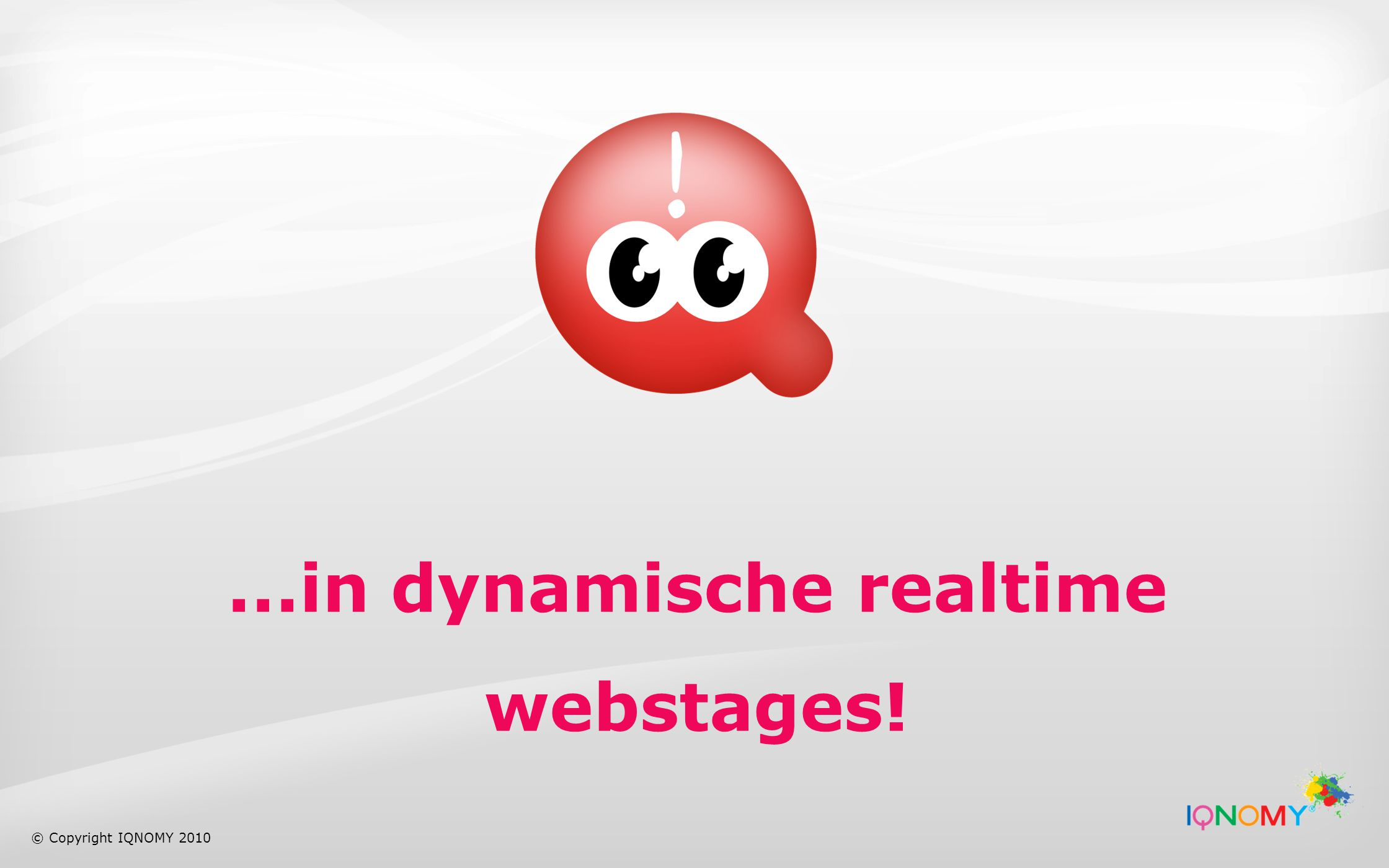...in dynamische realtime webstages! © Copyright IQNOMY 2010
