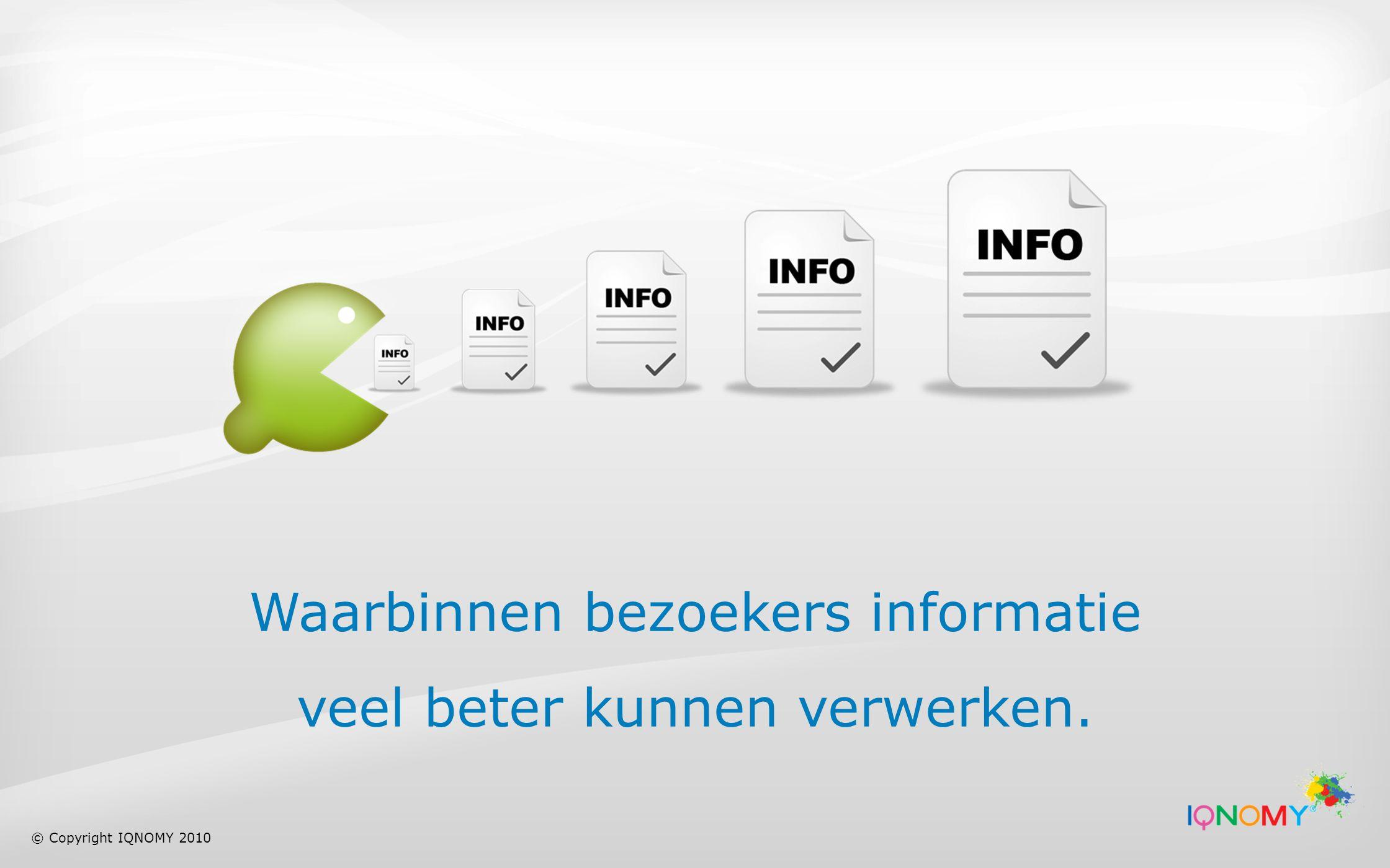 Waarbinnen bezoekers informatie veel beter kunnen verwerken. © Copyright IQNOMY 2010
