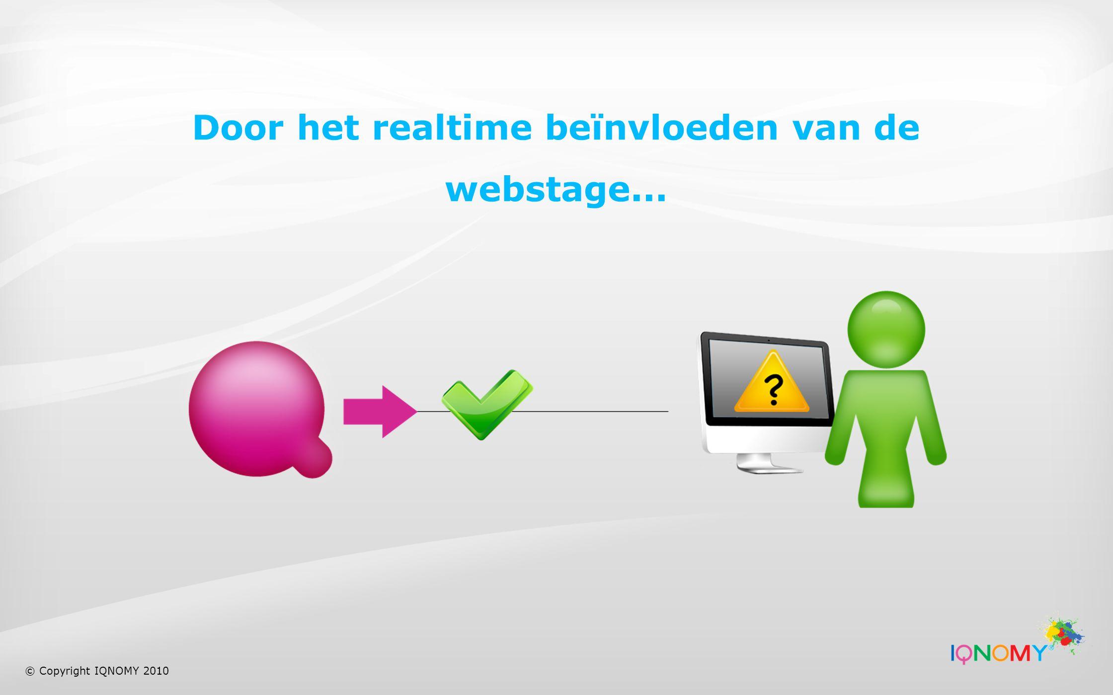 Door het realtime beïnvloeden van de webstage... © Copyright IQNOMY 2010