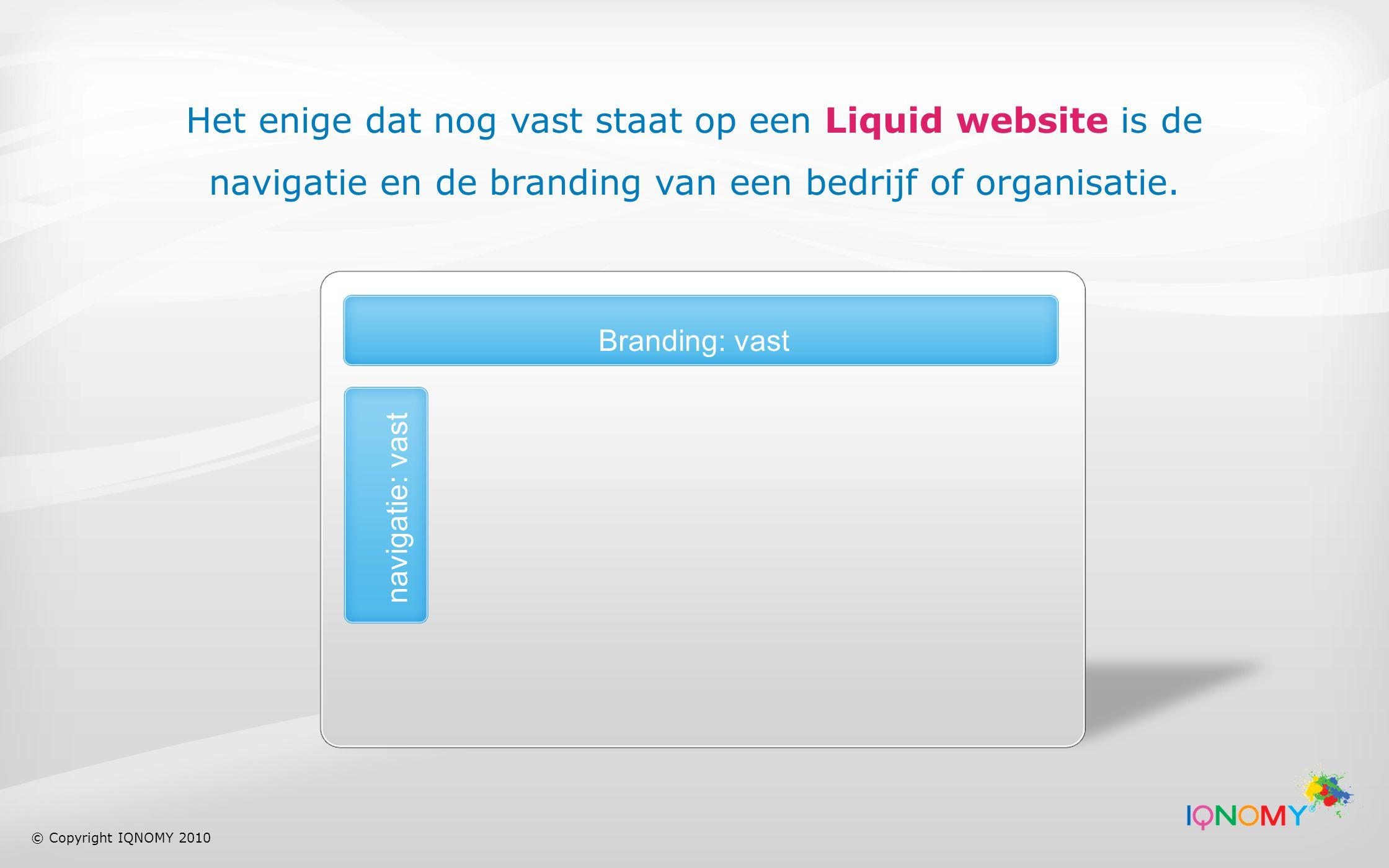 Het enige dat nog vast staat op een Liquid website is de navigatie en de branding van een bedrijf of organisatie.