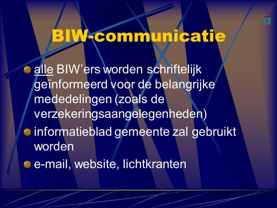 BIW-communicatie alle BIW'ers worden schriftelijk geïnformeerd voor de belangrijke mededelingen (zoals de verzekeringsaangelegenheden) informatieblad gemeente zal gebruikt worden e-mail, website, lichtkranten