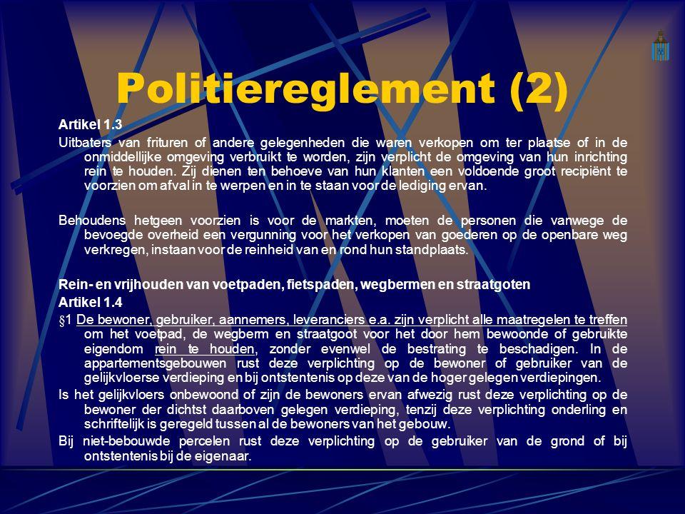 Politiereglement (2) Artikel 1.3 Uitbaters van frituren of andere gelegenheden die waren verkopen om ter plaatse of in de onmiddellijke omgeving verbruikt te worden, zijn verplicht de omgeving van hun inrichting rein te houden.