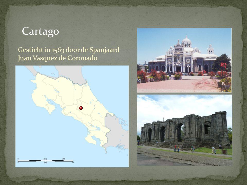 Cartago Gesticht in 1563 door de Spanjaard Juan Vasquez de Coronado