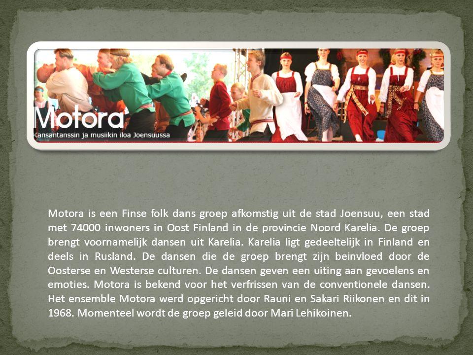 Motora is een Finse folk dans groep afkomstig uit de stad Joensuu, een stad met 74000 inwoners in Oost Finland in de provincie Noord Karelia.