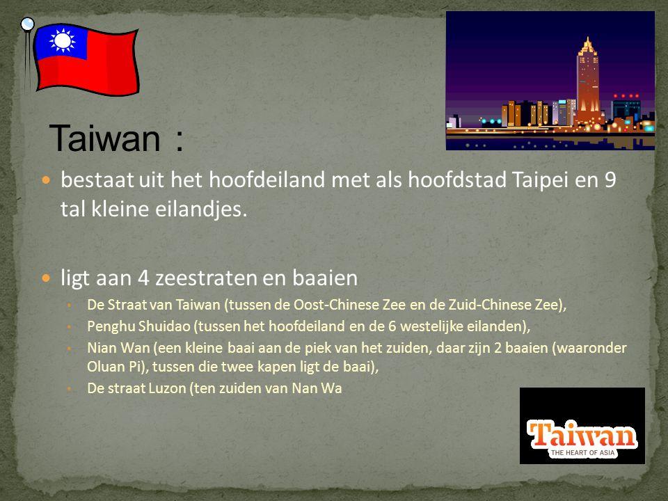 Taiwan : bestaat uit het hoofdeiland met als hoofdstad Taipei en 9 tal kleine eilandjes.