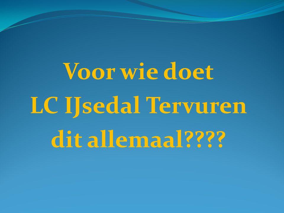 Voor wie doet LC IJsedal Tervuren dit allemaal????