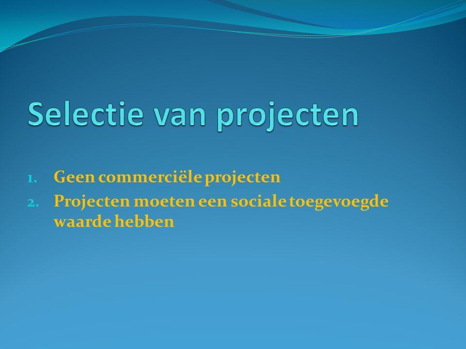 1. Geen commerciële projecten 2. Projecten moeten een sociale toegevoegde waarde hebben