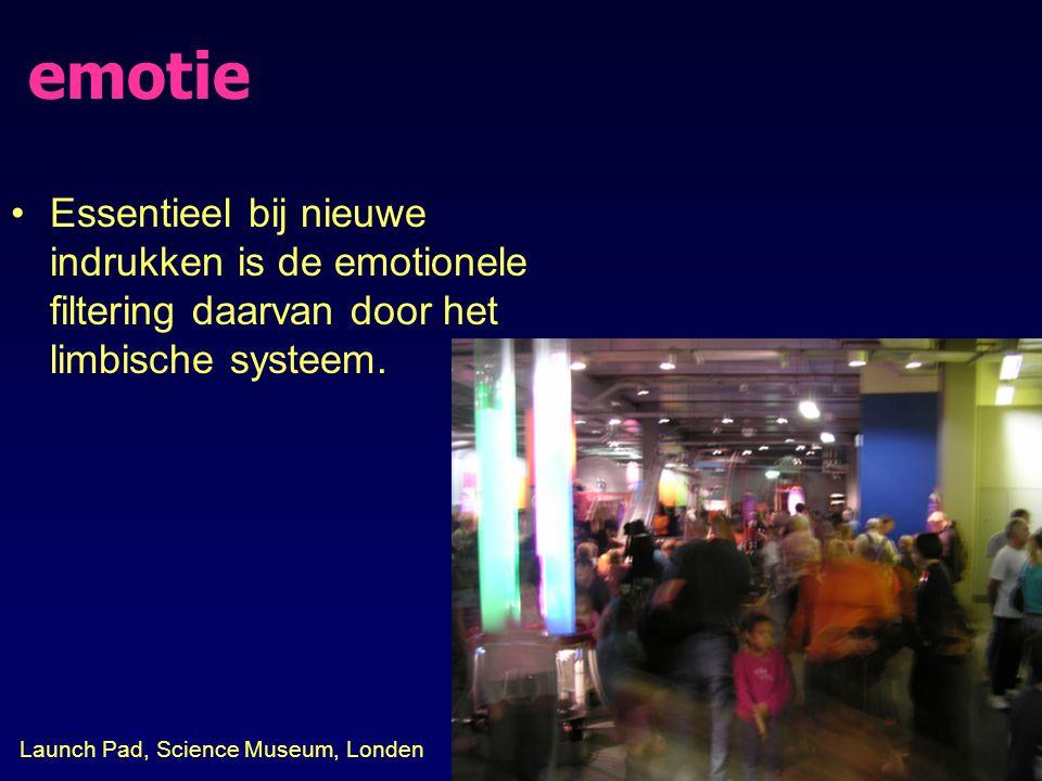 emotie Essentieel bij nieuwe indrukken is de emotionele filtering daarvan door het limbische systeem. Launch Pad, Science Museum, Londen
