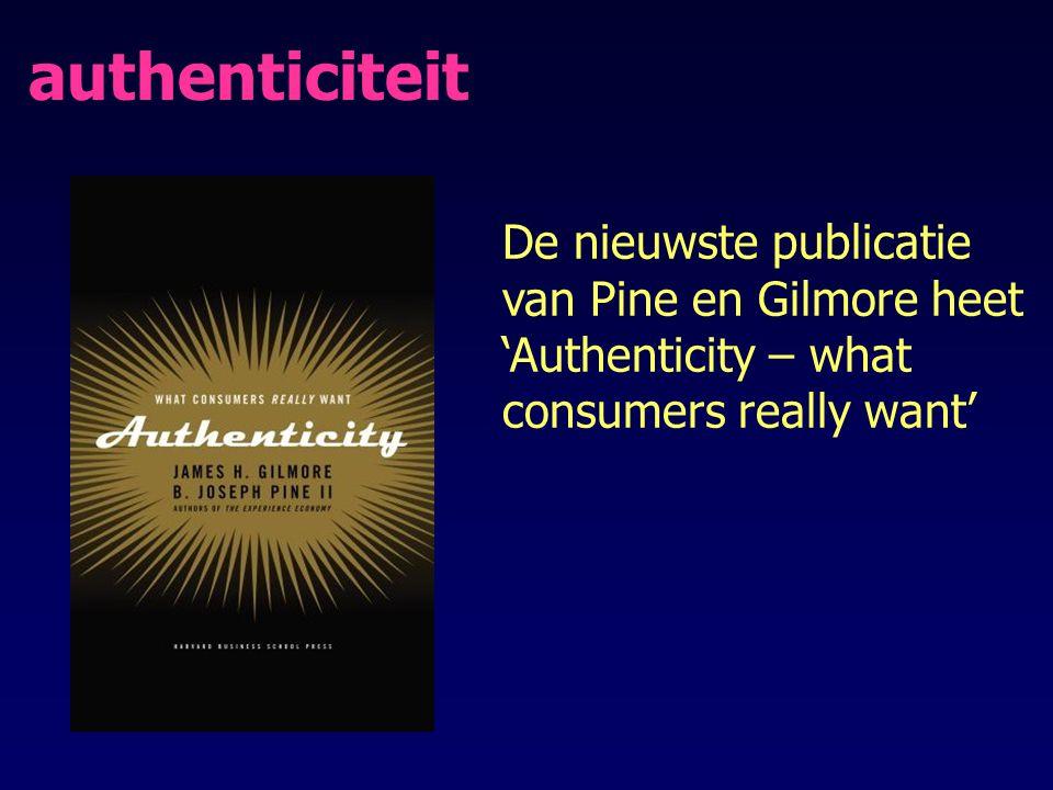 De nieuwste publicatie van Pine en Gilmore heet 'Authenticity – what consumers really want' authenticiteit