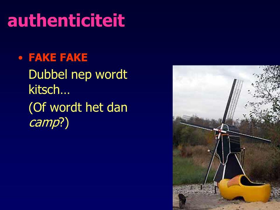authenticiteit FAKE Dubbel nep wordt kitsch… (Of wordt het dan camp?)