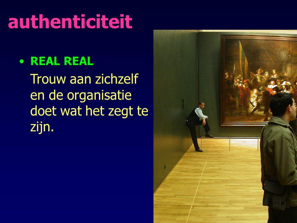 authenticiteit REAL Trouw aan zichzelf en de organisatie doet wat het zegt te zijn.