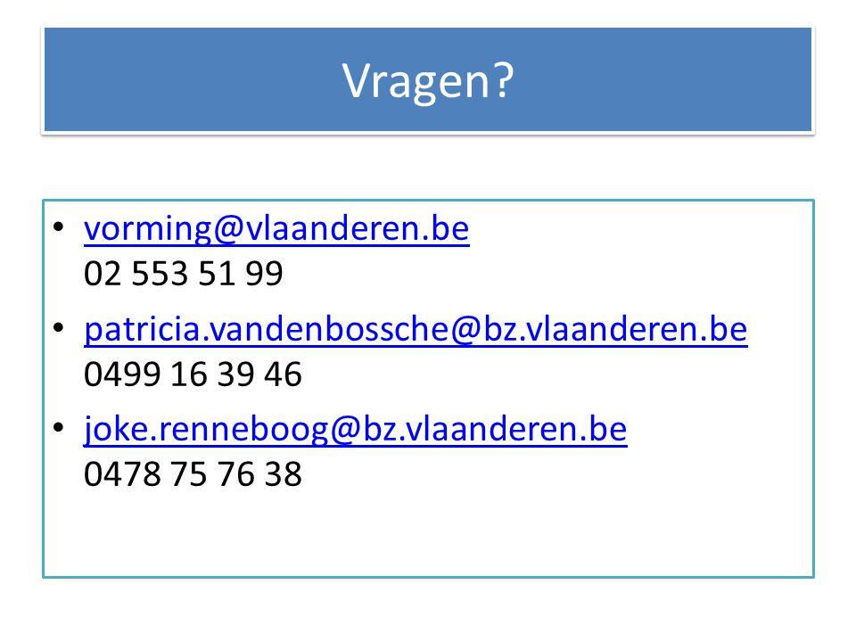 Vragen? vorming@vlaanderen.be 02 553 51 99 vorming@vlaanderen.be patricia.vandenbossche@bz.vlaanderen.be 0499 16 39 46 patricia.vandenbossche@bz.vlaan