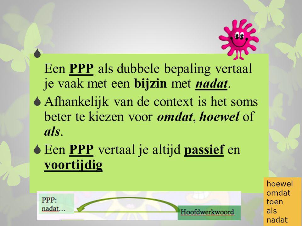  Een PPP als dubbele bepaling vertaal je vaak met een bijzin met nadat.  Afhankelijk van de context is het soms beter te kiezen voor omdat, hoewel o