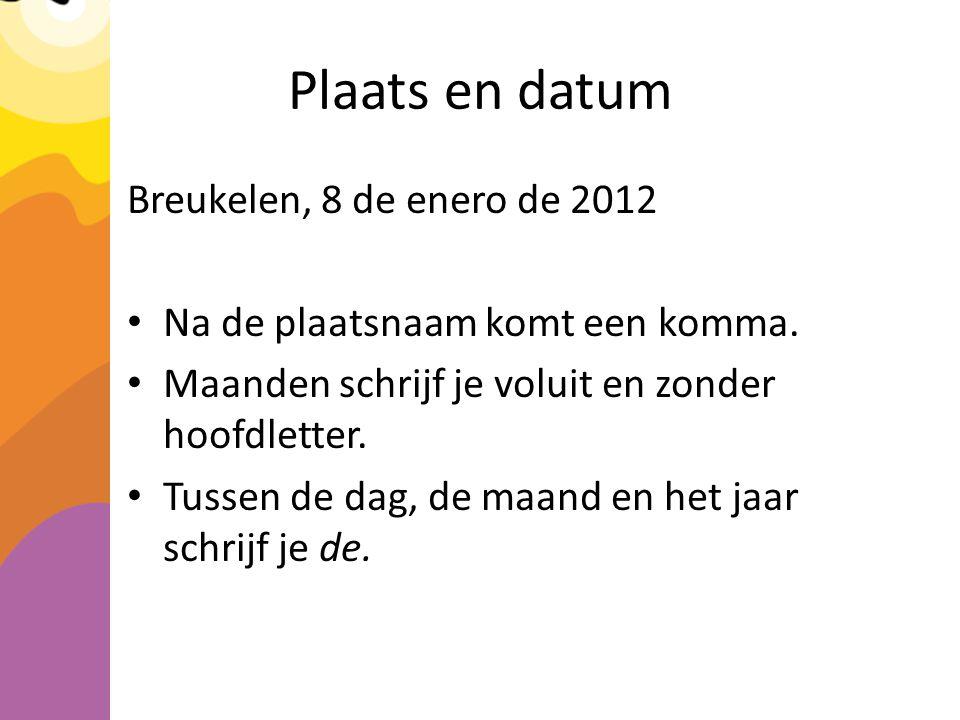 Plaats en datum Breukelen, 8 de enero de 2012 Na de plaatsnaam komt een komma.