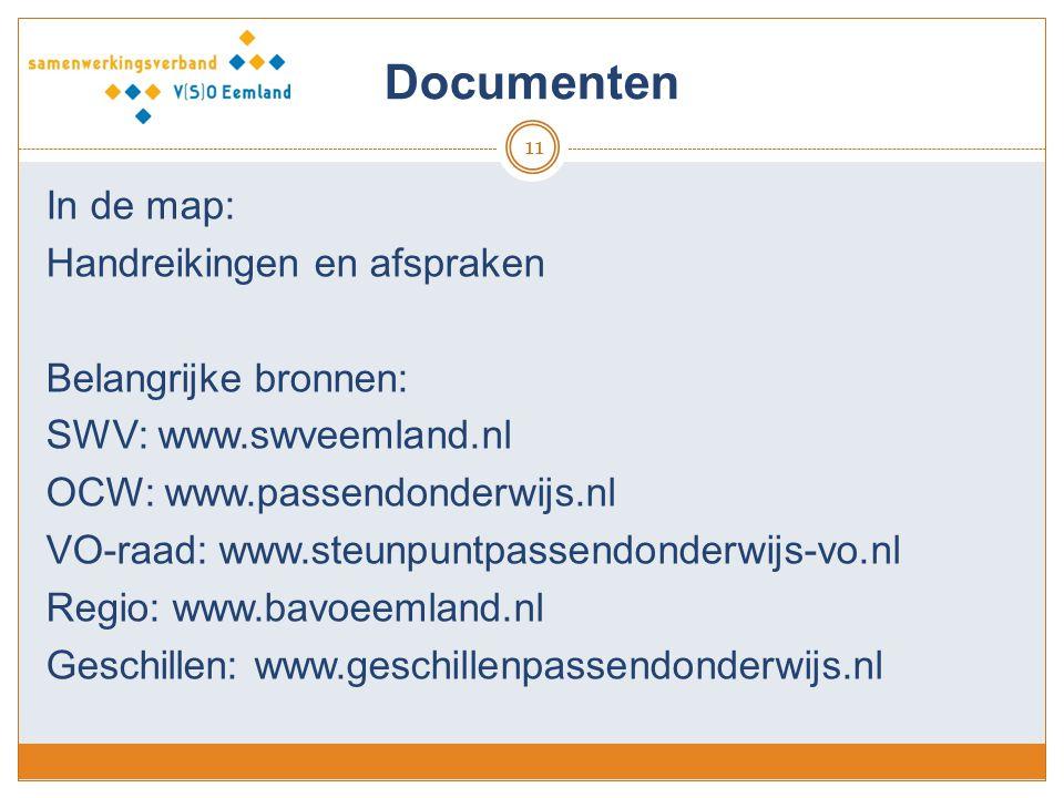 Documenten 11 In de map: Handreikingen en afspraken Belangrijke bronnen: SWV: www.swveemland.nl OCW: www.passendonderwijs.nl VO-raad: www.steunpuntpas