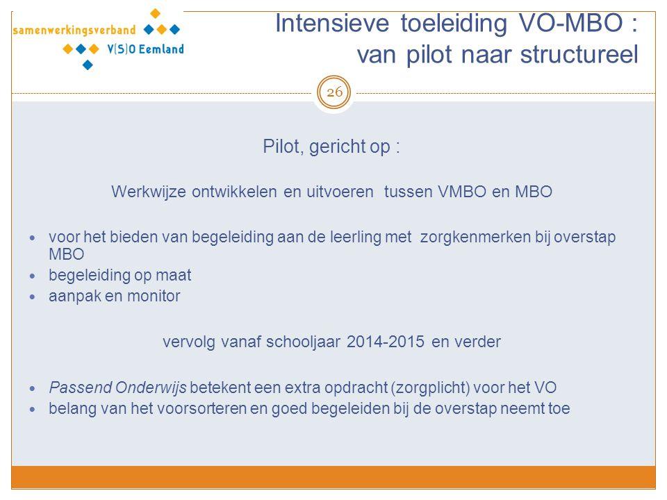 Intensieve toeleiding VO-MBO : van pilot naar structureel 26 Pilot, gericht op : Werkwijze ontwikkelen en uitvoeren tussen VMBO en MBO voor het bieden