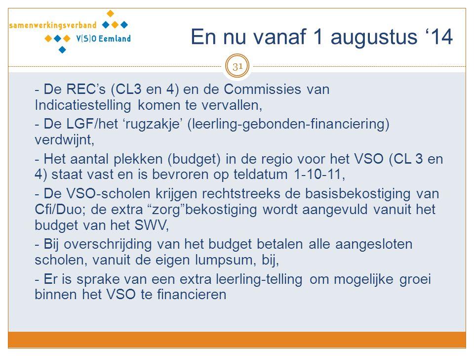 En nu vanaf 1 augustus '14 31 - De REC's (CL3 en 4) en de Commissies van Indicatiestelling komen te vervallen, - De LGF/het 'rugzakje' (leerling-gebon