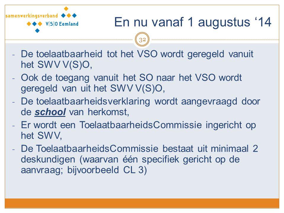 En nu vanaf 1 augustus '14 32 - De toelaatbaarheid tot het VSO wordt geregeld vanuit het SWV V(S)O, - Ook de toegang vanuit het SO naar het VSO wordt