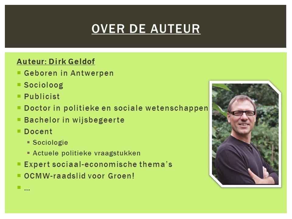 Auteur: Dirk Geldof  Geboren in Antwerpen  Socioloog  Publicist  Doctor in politieke en sociale wetenschappen  Bachelor in wijsbegeerte  Docent  Sociologie  Actuele politieke vraagstukken  Expert sociaal-economische thema's  OCMW-raadslid voor Groen.