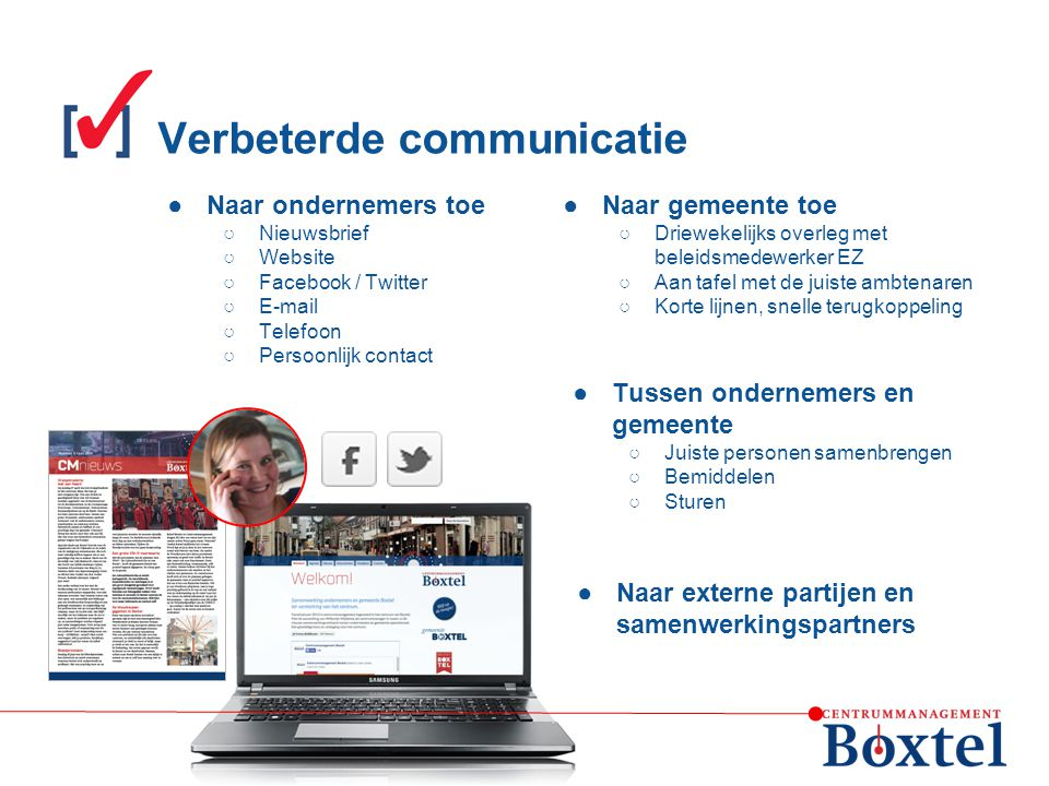 ●Naar ondernemers toe ○Nieuwsbrief ○Website ○Facebook / Twitter ○E-mail ○Telefoon ○Persoonlijk contact ●Naar gemeente toe ○Driewekelijks overleg met b