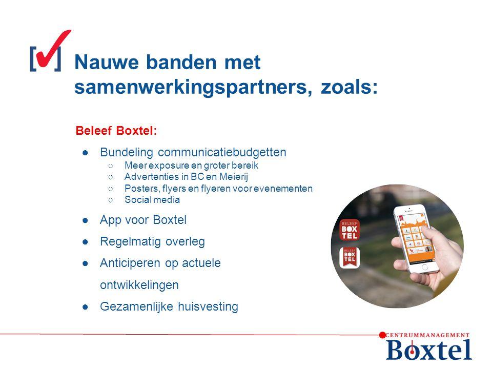 Nauwe banden met samenwerkingspartners, zoals: Beleef Boxtel: ●Bundeling communicatiebudgetten ○Meer exposure en groter bereik ○Advertenties in BC en