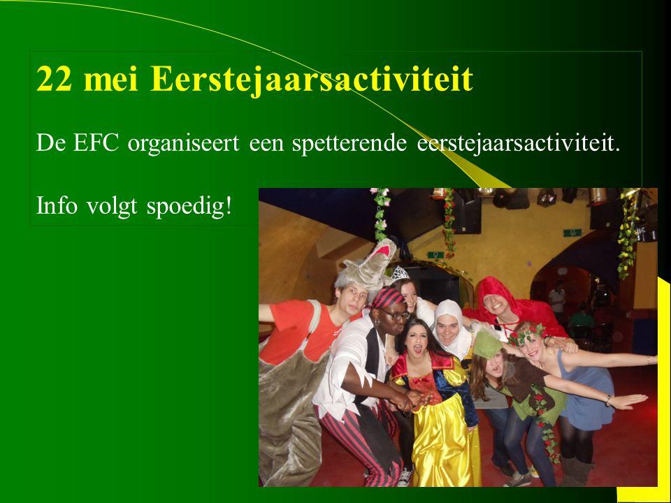 22 mei Eerstejaarsactiviteit De EFC organiseert een spetterende eerstejaarsactiviteit.