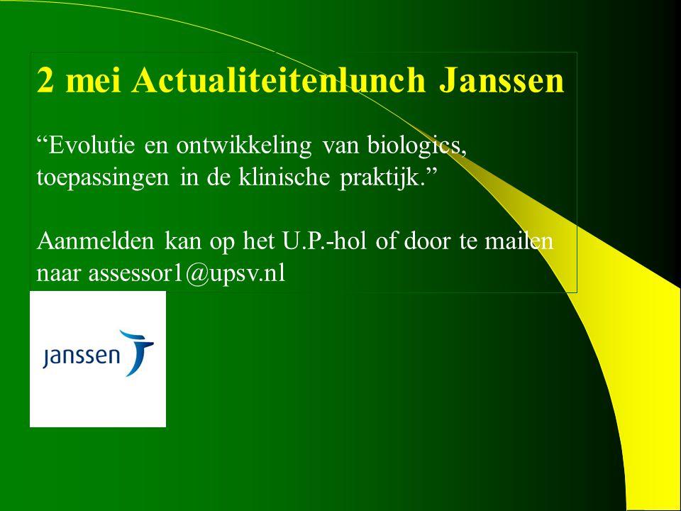 2 mei Actualiteitenlunch Janssen Evolutie en ontwikkeling van biologics, toepassingen in de klinische praktijk. Aanmelden kan op het U.P.-hol of door te mailen naar assessor1@upsv.nl