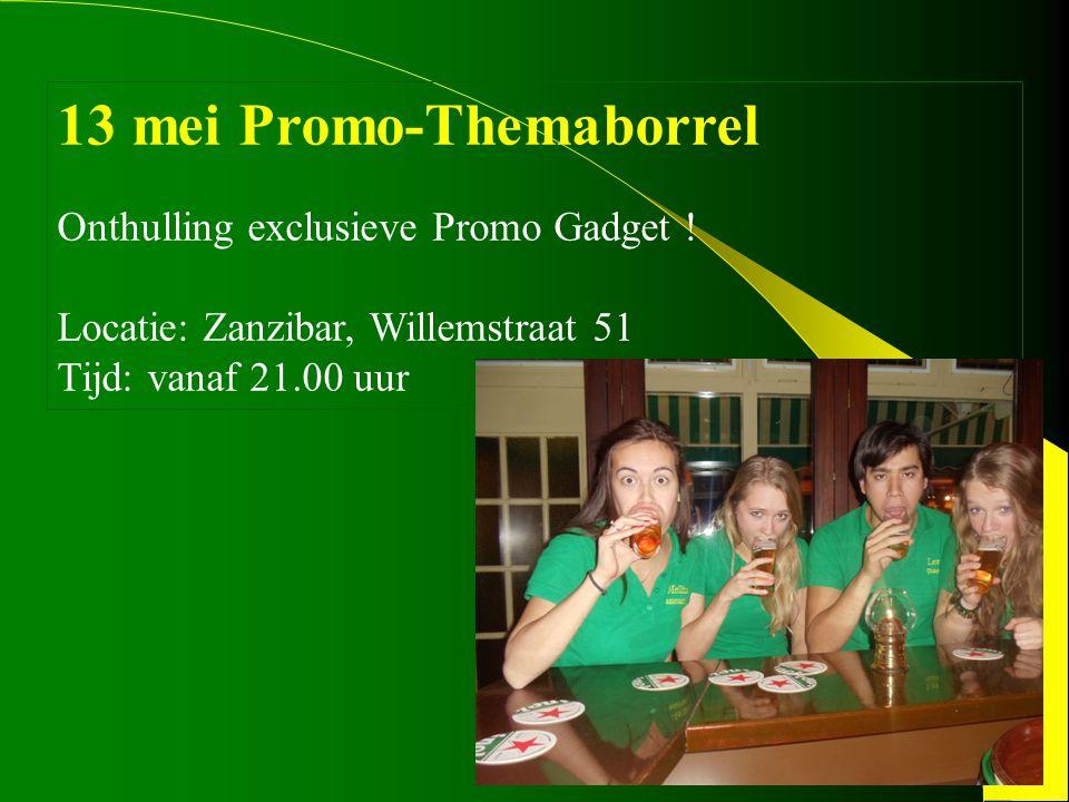 13 mei Promo-Themaborrel Onthulling exclusieve Promo Gadget ! Locatie: Zanzibar, Willemstraat 51 Tijd: vanaf 21.00 uur
