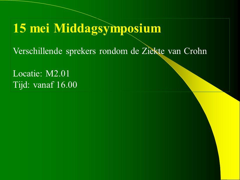 15 mei Middagsymposium Verschillende sprekers rondom de Ziekte van Crohn Locatie: M2.01 Tijd: vanaf 16.00