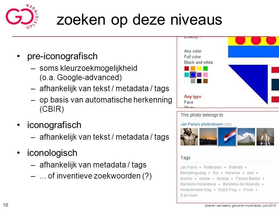 zoeken op deze niveaus pre-iconografisch –soms kleurzoekmogelijkheid (o.a. Google-advanced) –afhankelijk van tekst / metadata / tags –op basis van aut