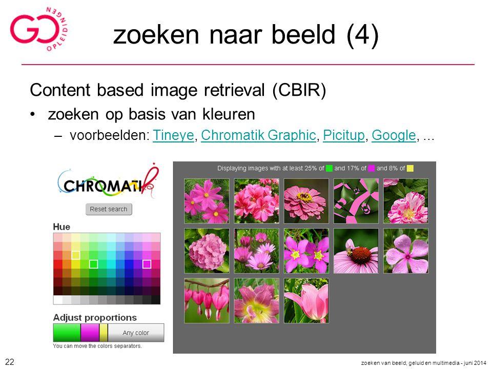 zoeken naar beeld (4) Content based image retrieval (CBIR) zoeken op basis van kleuren –voorbeelden: Tineye, Chromatik Graphic, Picitup, Google,...Tin