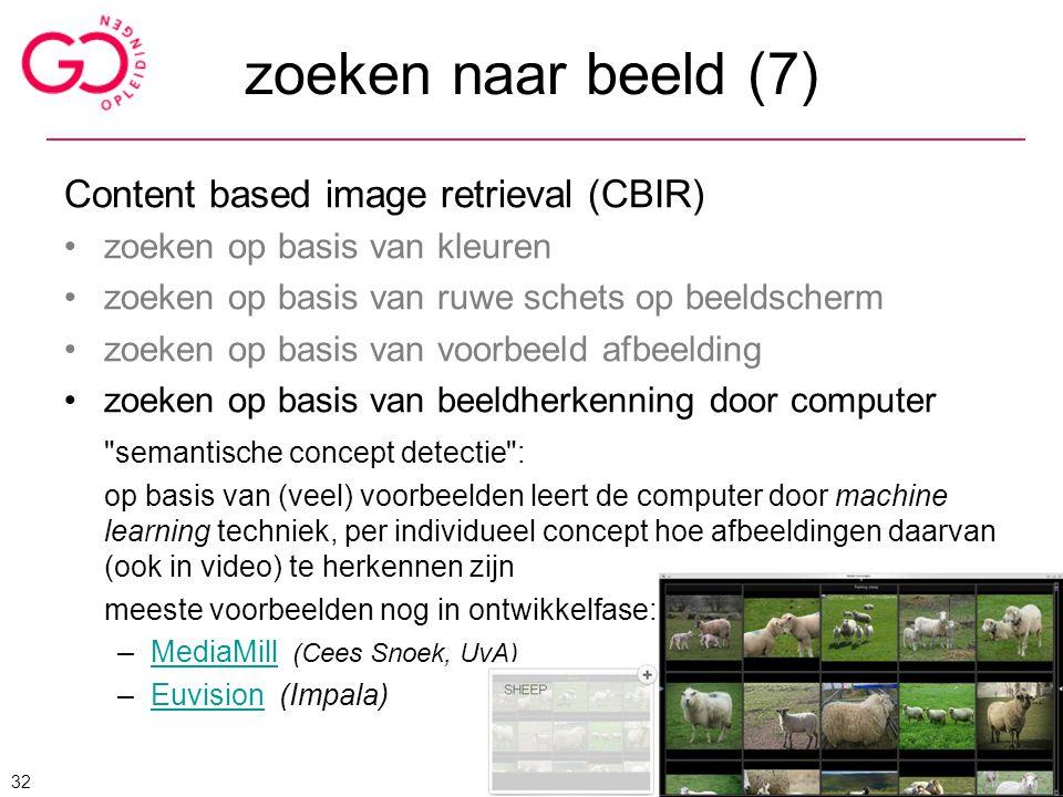 zoeken naar beeld (7) Content based image retrieval (CBIR) zoeken op basis van kleuren zoeken op basis van ruwe schets op beeldscherm zoeken op basis