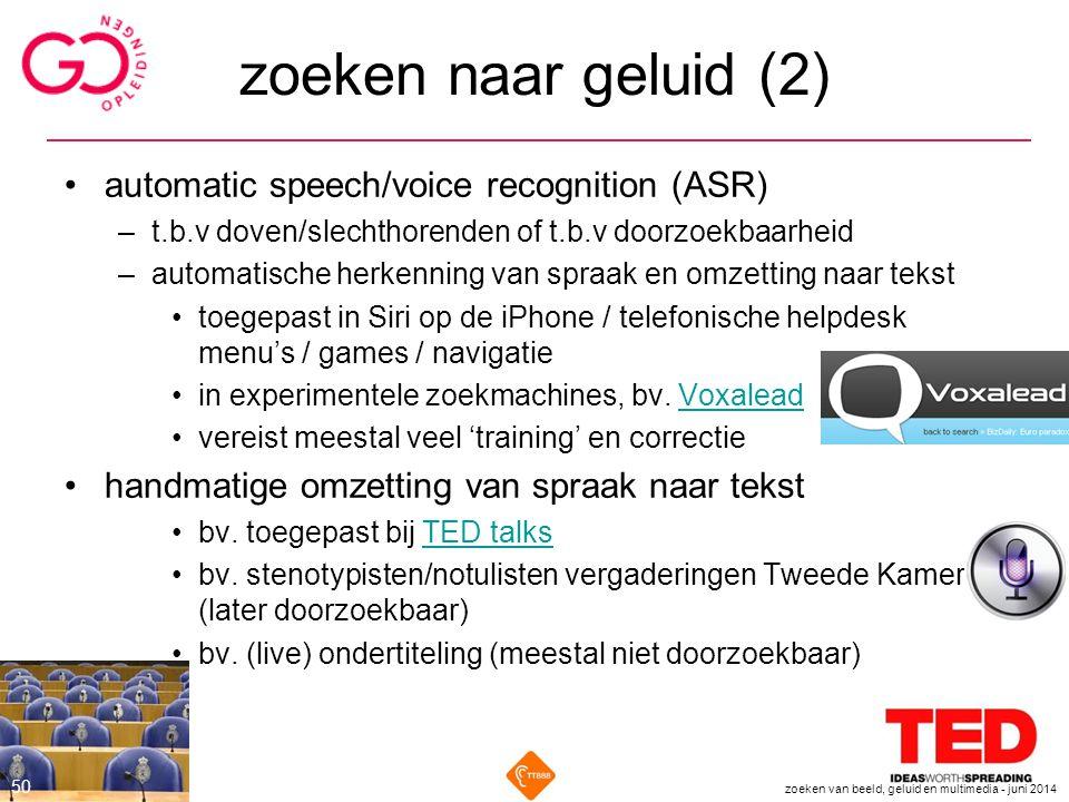 zoeken naar geluid (2) automatic speech/voice recognition (ASR) –t.b.v doven/slechthorenden of t.b.v doorzoekbaarheid –automatische herkenning van spr