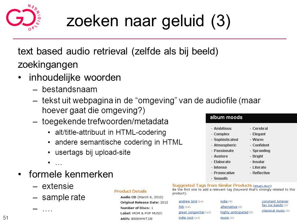 """zoeken naar geluid (3) text based audio retrieval (zelfde als bij beeld) zoekingangen inhoudelijke woorden –bestandsnaam –tekst uit webpagina in de """"o"""