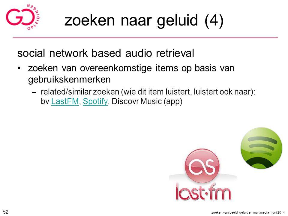 zoeken naar geluid (4) social network based audio retrieval zoeken van overeenkomstige items op basis van gebruikskenmerken –related/similar zoeken (w