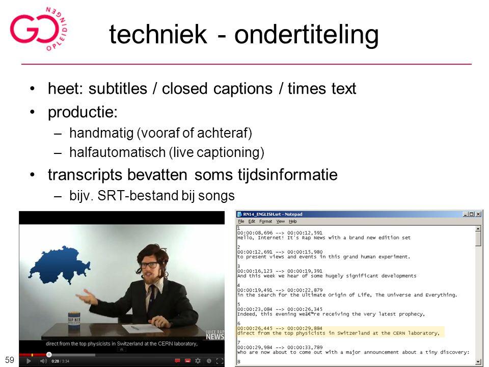 techniek - ondertiteling heet: subtitles / closed captions / times text productie: –handmatig (vooraf of achteraf) –halfautomatisch (live captioning)