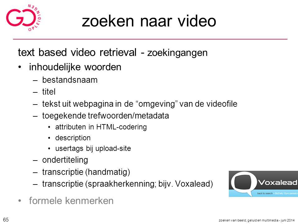 """zoeken naar video text based video retrieval - zoekingangen inhoudelijke woorden –bestandsnaam –titel –tekst uit webpagina in de """"omgeving"""" van de vid"""