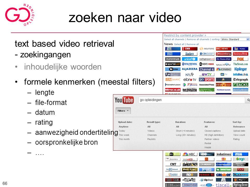 text based video retrieval - zoekingangen inhoudelijke woorden formele kenmerken (meestal filters) –lengte –file-format –datum –rating –aanwezigheid o