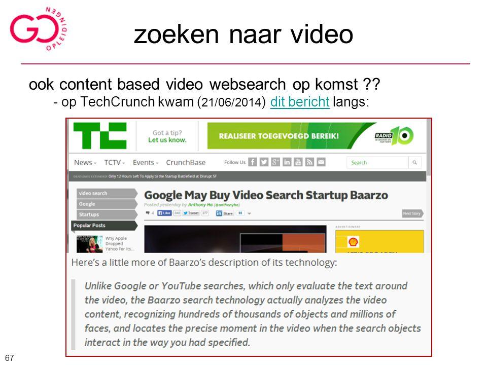 ook content based video websearch op komst ?? - op TechCrunch kwam ( 21/06/2014 ) dit bericht langs:dit bericht zoeken naar video 67