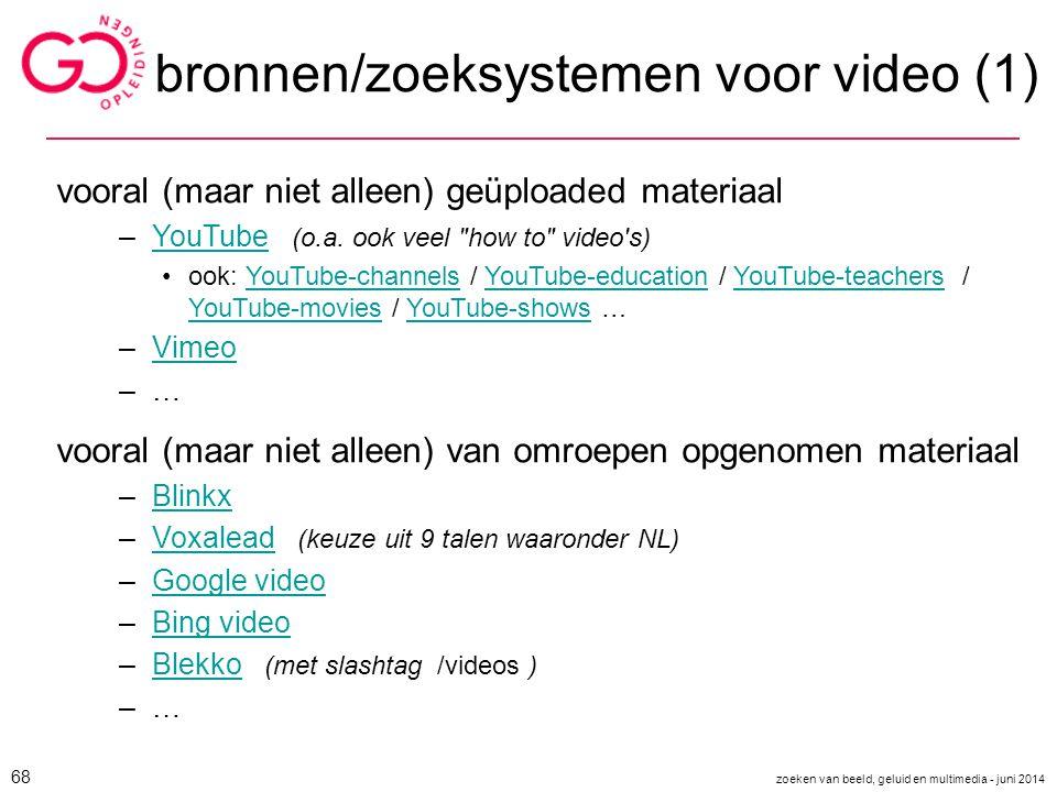 bronnen/zoeksystemen voor video (1) vooral (maar niet alleen) geüploaded materiaal –YouTube (o.a. ook veel