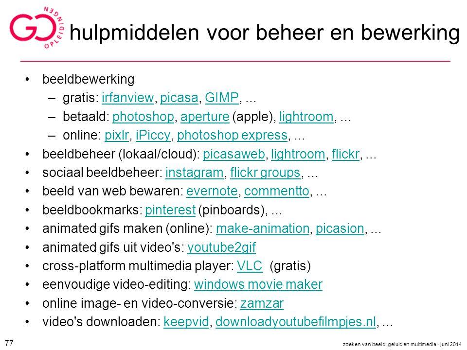 hulpmiddelen voor beheer en bewerking beeldbewerking –gratis: irfanview, picasa, GIMP,...irfanviewpicasaGIMP –betaald: photoshop, aperture (apple), li