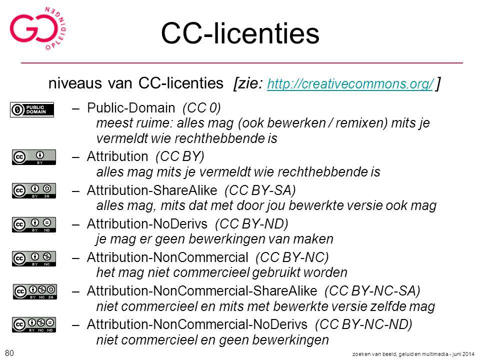CC-licenties niveaus van CC-licenties [zie: http://creativecommons.org/ ] http://creativecommons.org/ –Public-Domain (CC 0) meest ruime: alles mag (oo