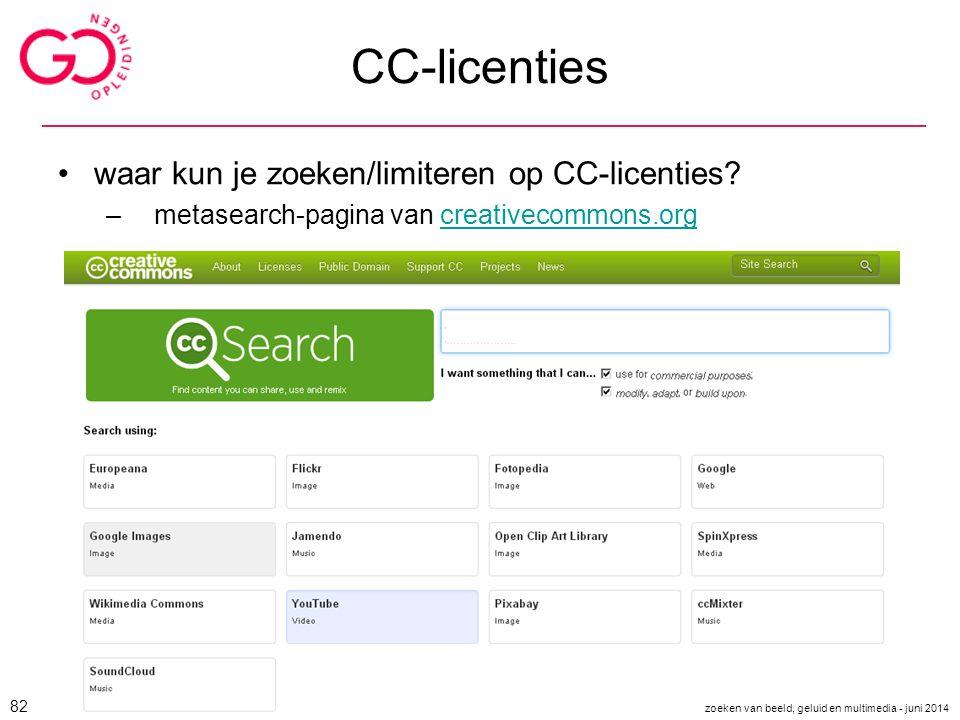 CC-licenties waar kun je zoeken/limiteren op CC-licenties? –metasearch-pagina van creativecommons.orgcreativecommons.org zoeken van beeld, geluid en m