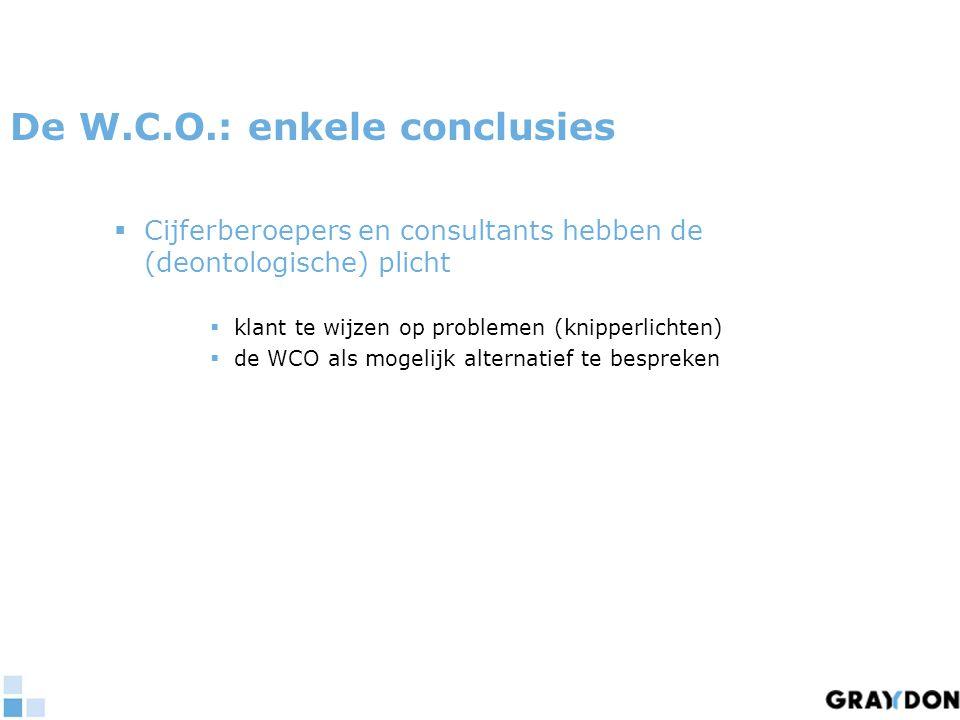 De W.C.O.: enkele conclusies  Cijferberoepers en consultants hebben de (deontologische) plicht  klant te wijzen op problemen (knipperlichten)   de WCO als mogelijk alternatief te bespreken