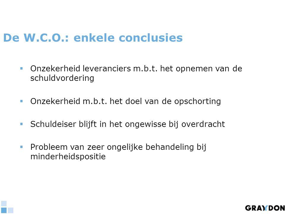 De W.C.O.: enkele conclusies  Onzekerheid leveranciers m.b.t. het opnemen van de schuldvordering  Onzekerheid m.b.t. het doel van de opschorting  S