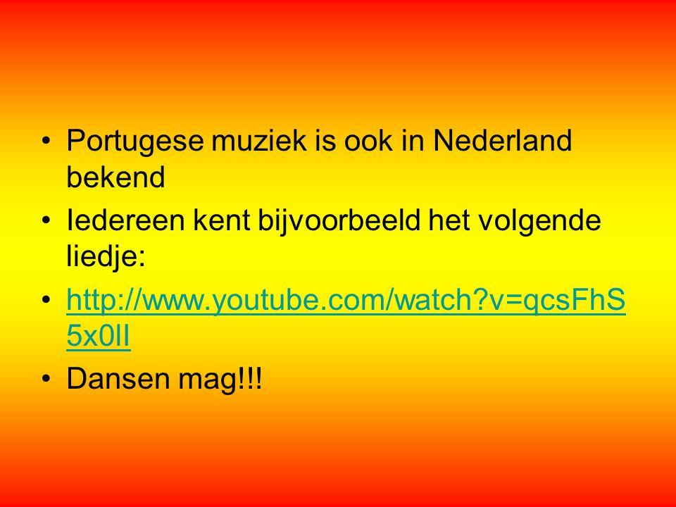Portugese muziek is ook in Nederland bekend Iedereen kent bijvoorbeeld het volgende liedje: http://www.youtube.com/watch?v=qcsFhS 5x0lIhttp://www.yout