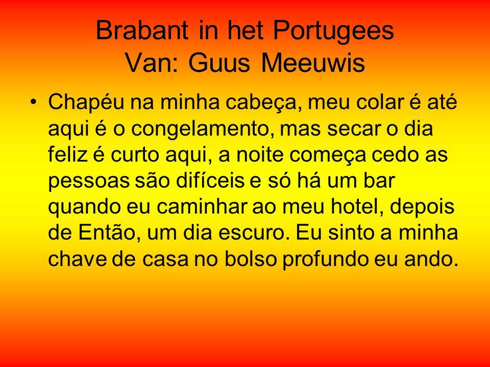 Brabant in het Portugees Van: Guus Meeuwis Chapéu na minha cabeça, meu colar é até aqui é o congelamento, mas secar o dia feliz é curto aqui, a noite
